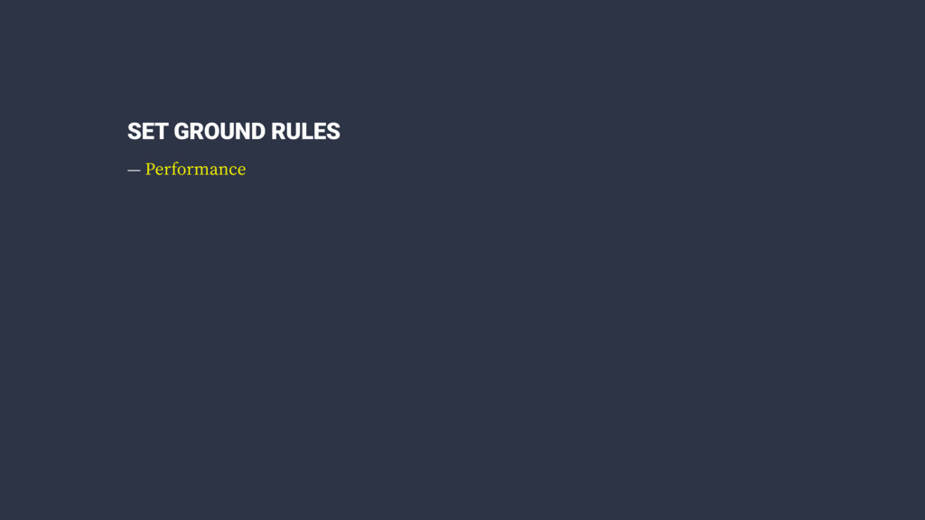 SET GROUND RULES — Performance