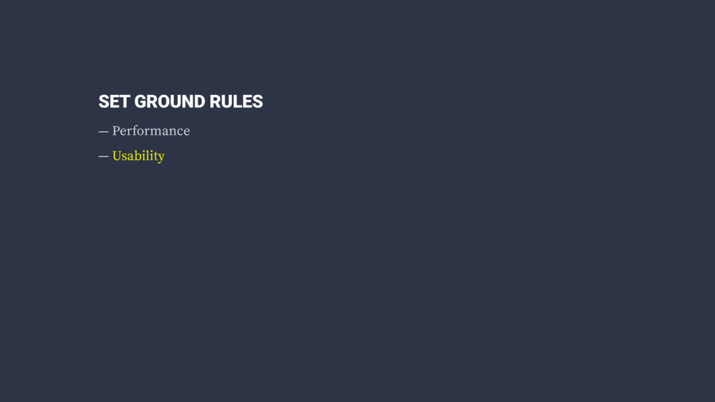 SET GROUND RULES — Performance — Usability
