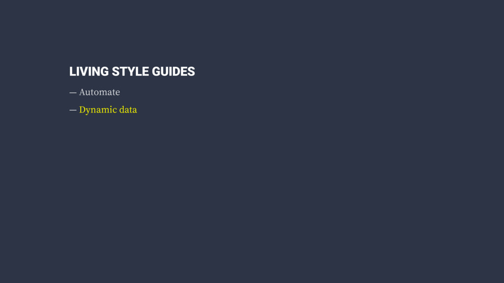 LIVING STYLE GUIDES — Automate — Dynamic data