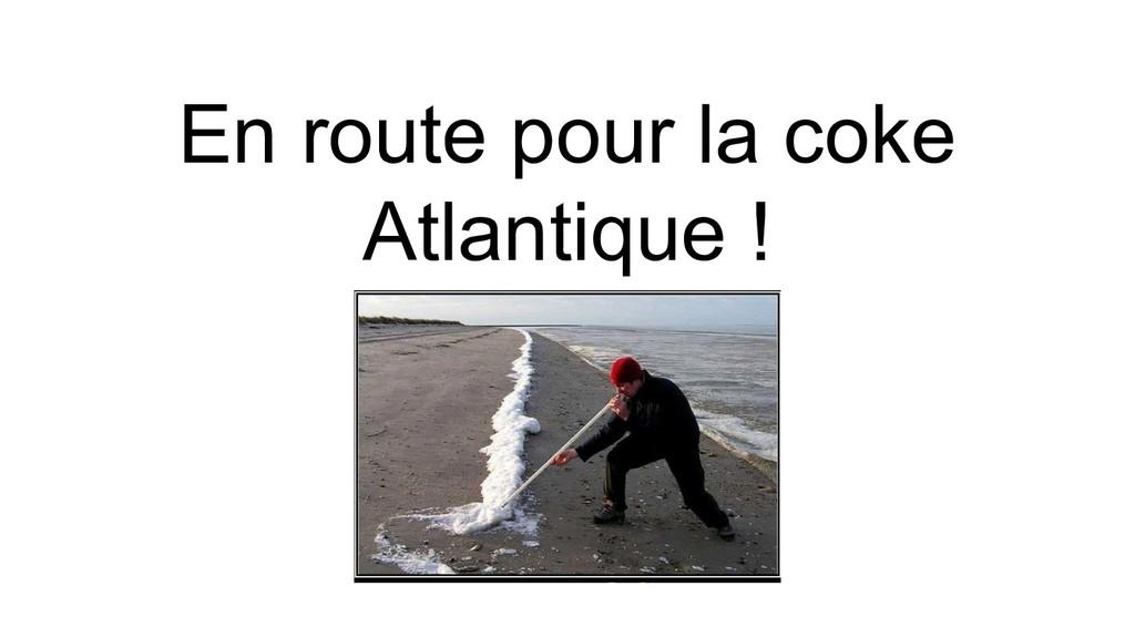En route pour la coke Atlantique !