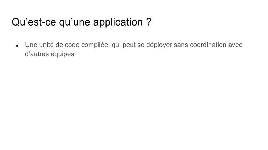 Qu'est-ce qu'une application ? ● Une unité de c...