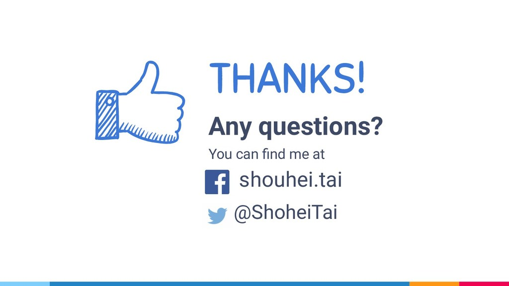 THANKS! Any questions? You can find me at shouhe...