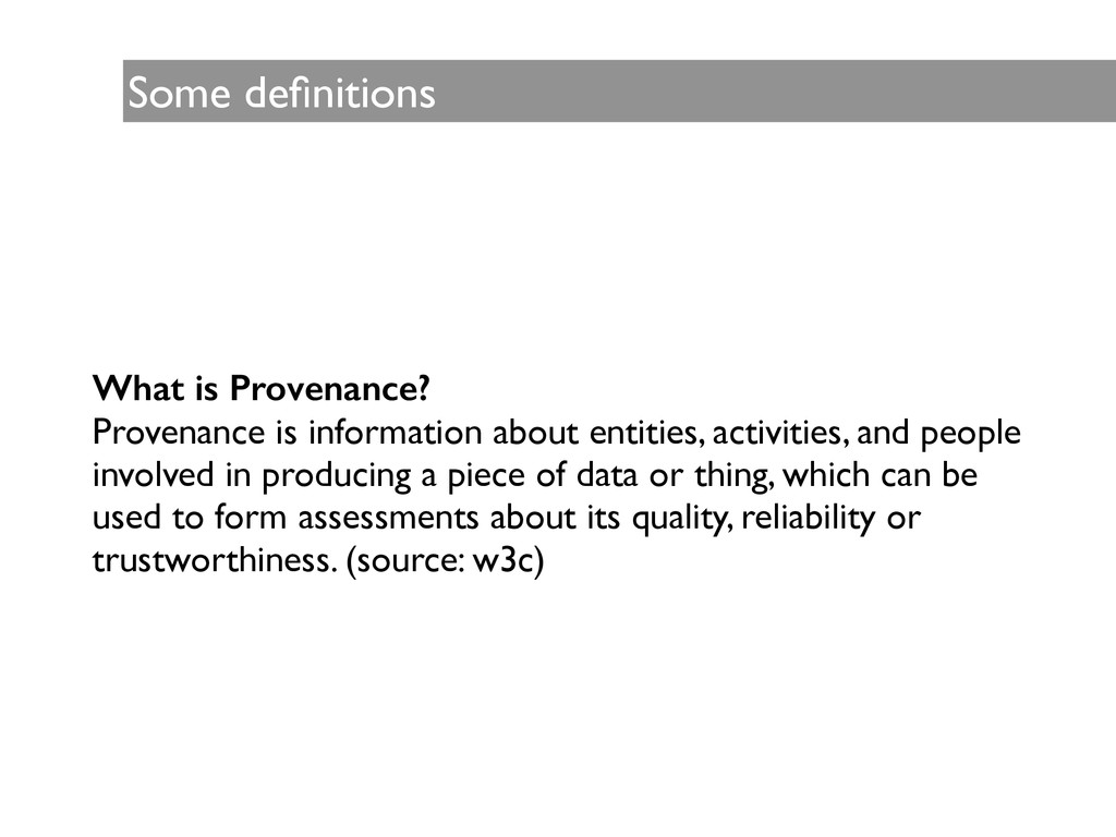 Some definitions What is Provenance? Provenance ...