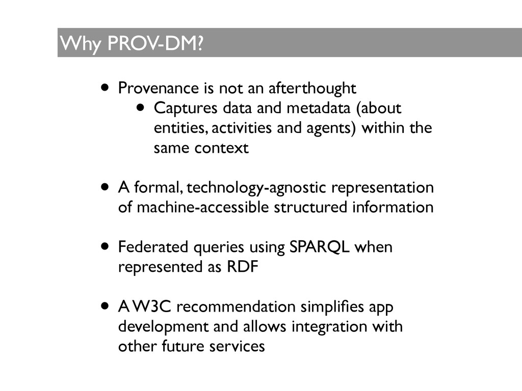 Why PROV-DM? • Provenance is not an afterthough...