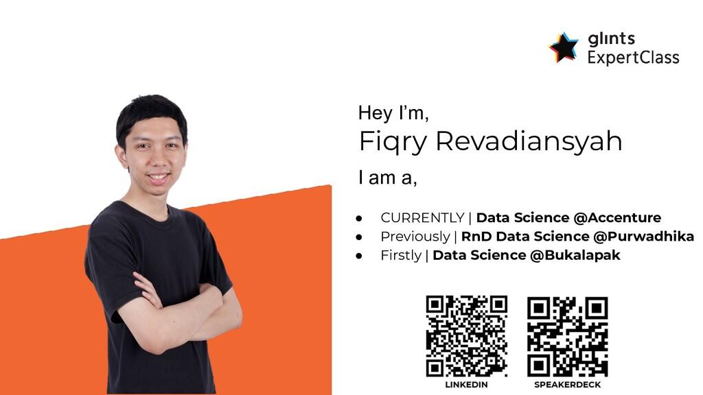 Hey I'm, Fiqry Revadiansyah I am a, ● CURRENTLY...