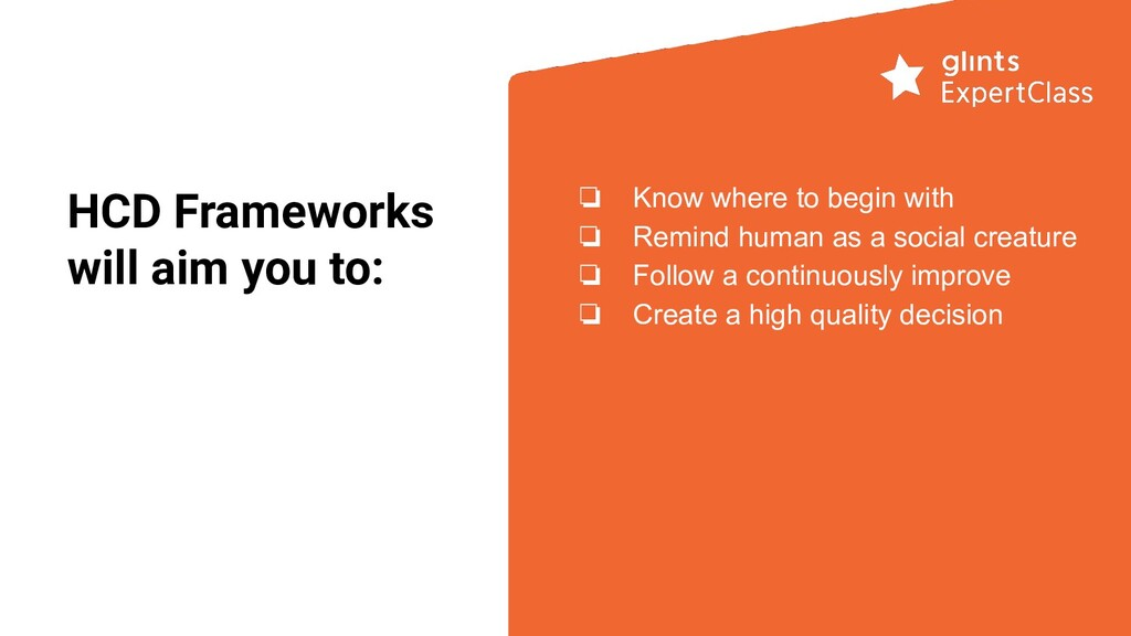 HCD Frameworks will aim you to: ❏ Know where to...