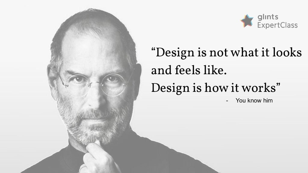 """""""Design is not what it looks and feels like. De..."""