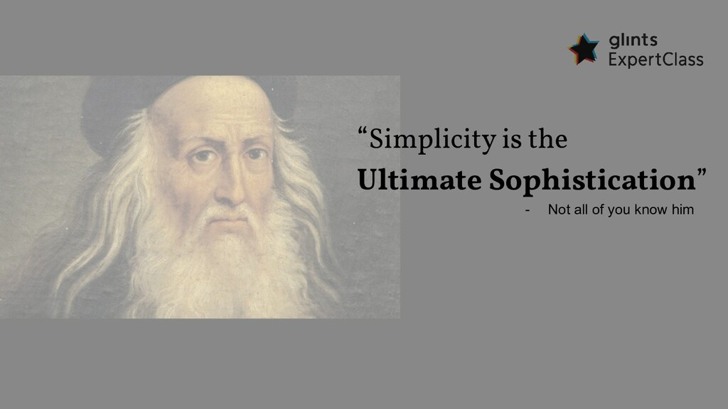"""""""Simplicity is the Ultimate Sophistication"""" - N..."""