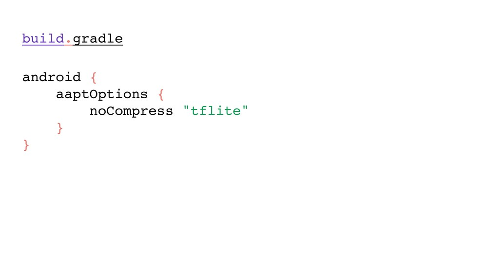 """android { aaptOptions { noCompress """"tflite"""" ..."""