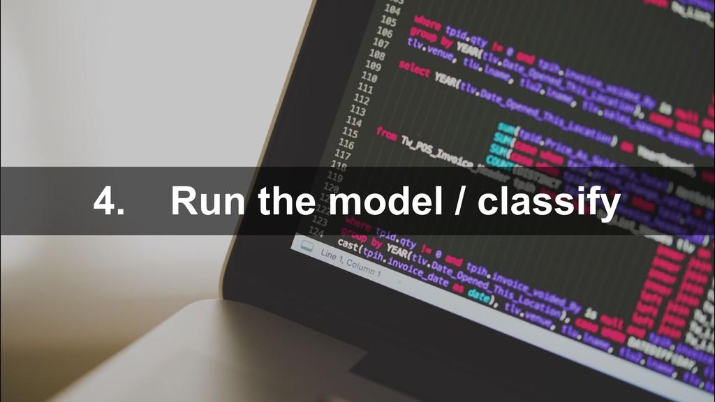 4. Run the model / classify