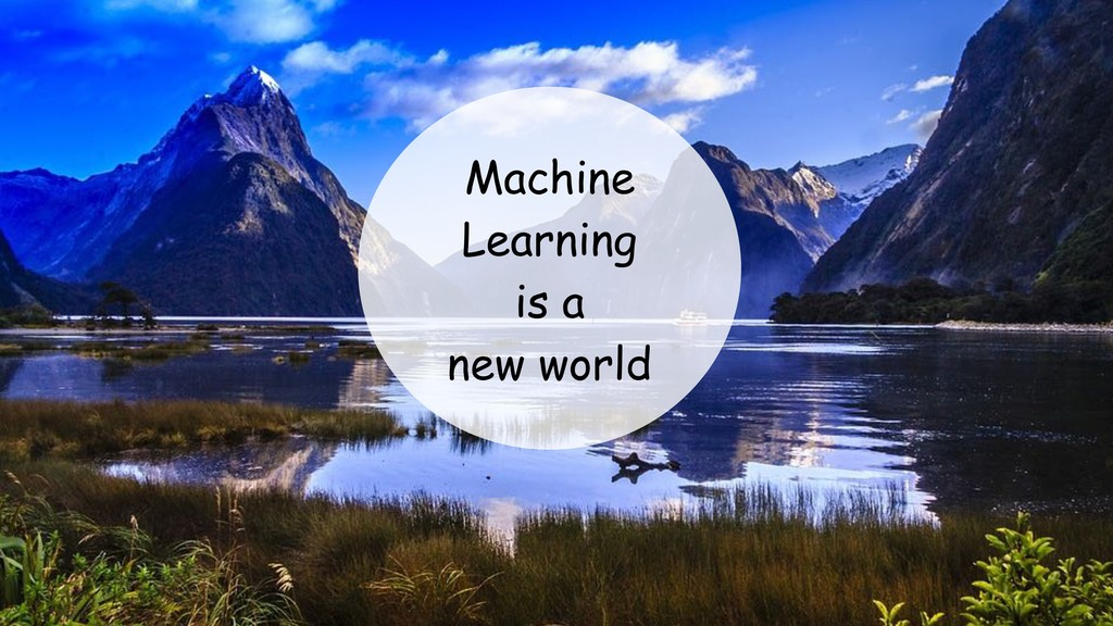 Machine Learning is a new world