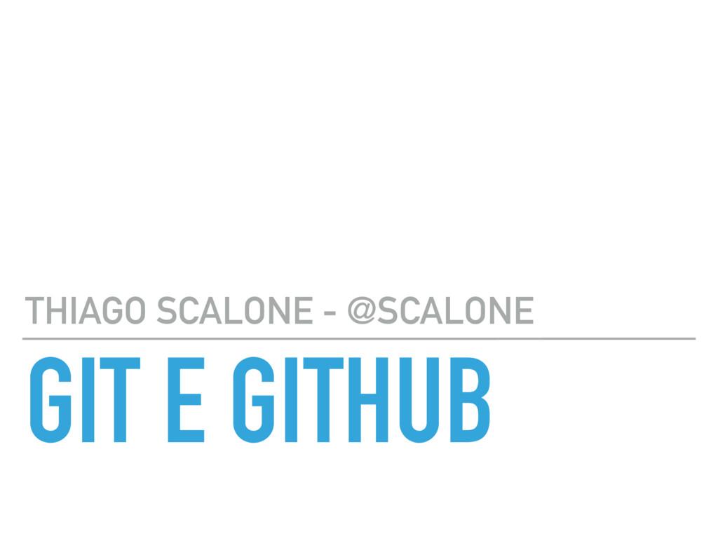 GIT E GITHUB THIAGO SCALONE - @SCALONE