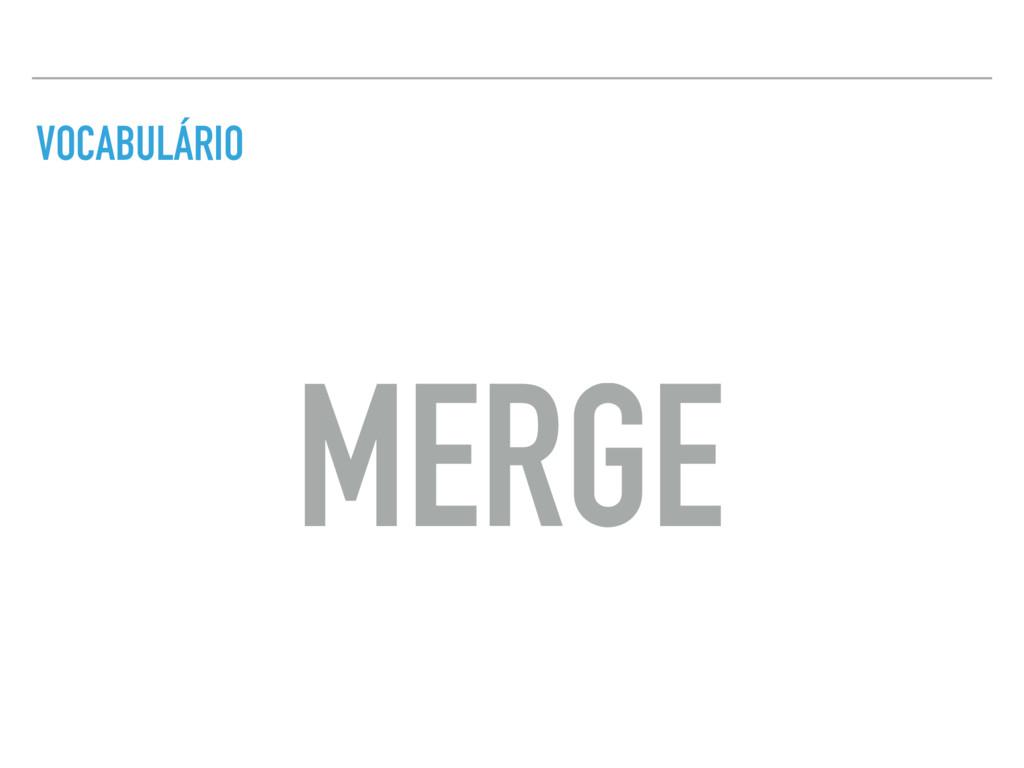VOCABULÁRIO MERGE