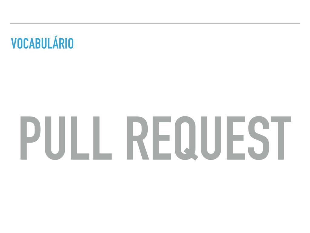 VOCABULÁRIO PULL REQUEST