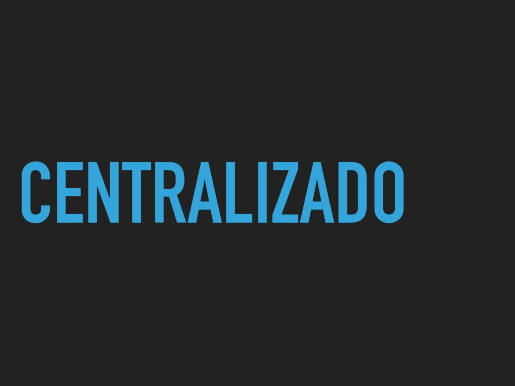 CENTRALIZADO