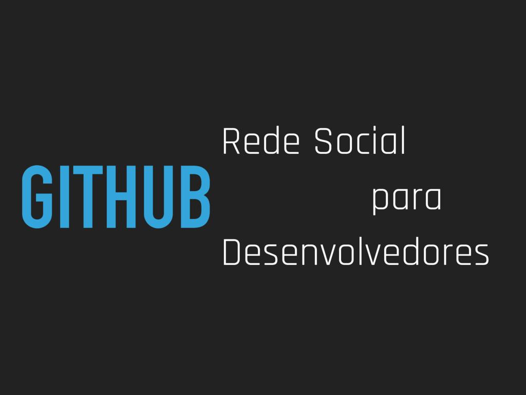 GITHUBRede Social para Desenvolvedores