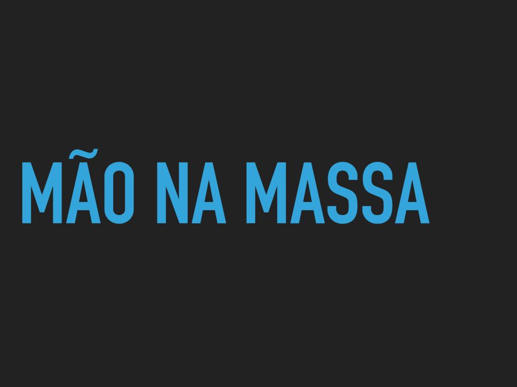MÃO NA MASSA