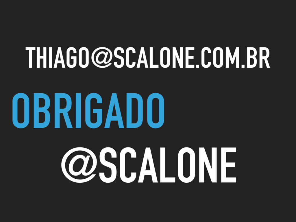 OBRIGADO @SCALONE THIAGO@SCALONE.COM.BR