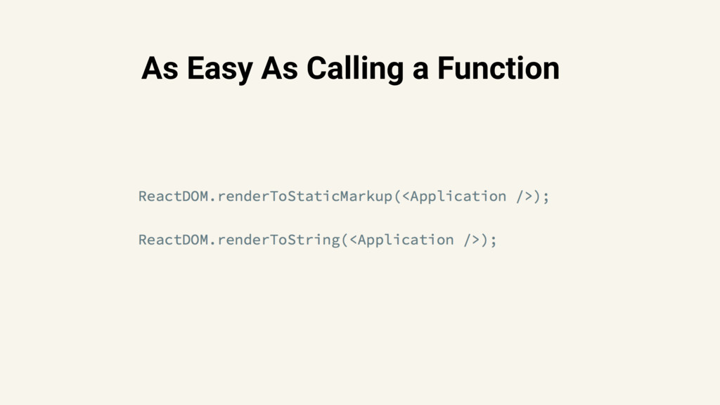As Easy As Calling a Function