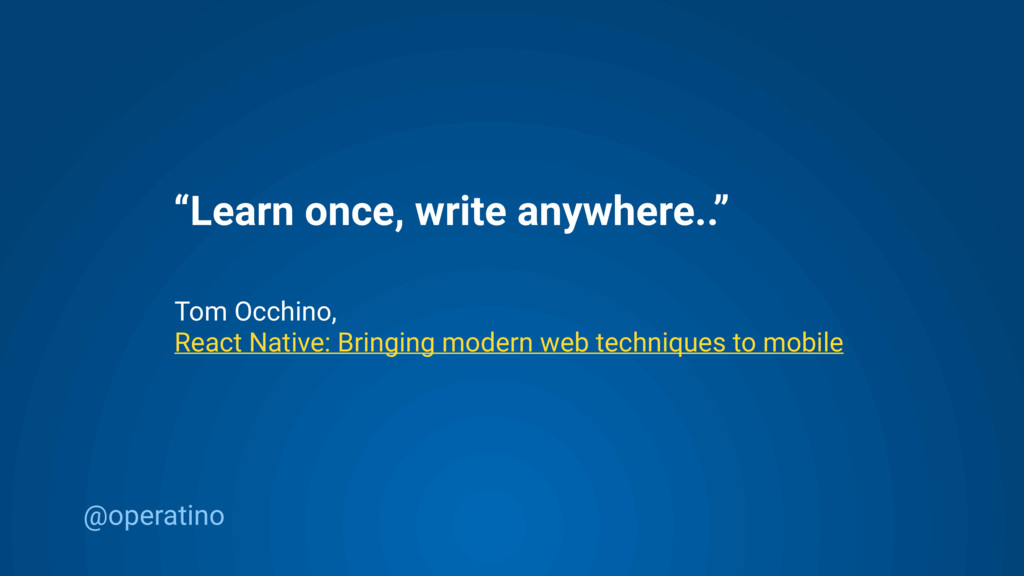 "@operatino ""Learn once, write anywhere.."" Tom O..."