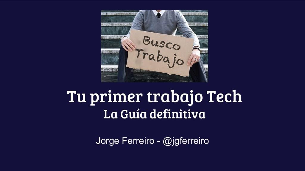 Tu primer trabajo Tech La Guía definitiva Jorge...