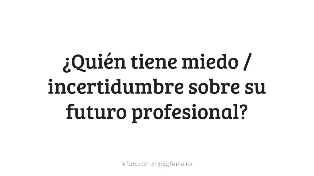 #futuroFDI @jgferreiro ¿Quién tiene miedo / inc...