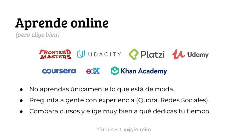 #futuroFDI @jgferreiro Aprende online (pero eli...