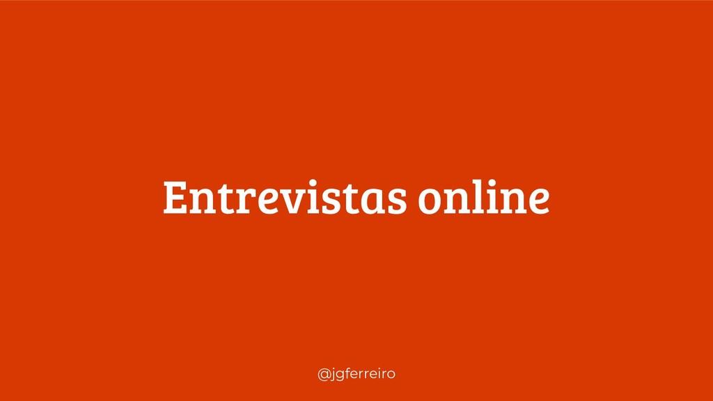 @jgferreiro Entrevistas online