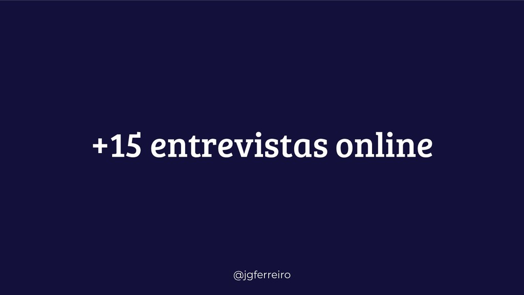@jgferreiro +15 entrevistas online