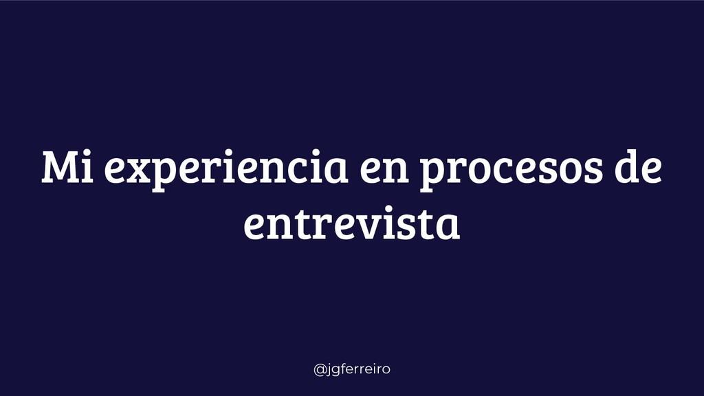 @jgferreiro Mi experiencia en procesos de entre...