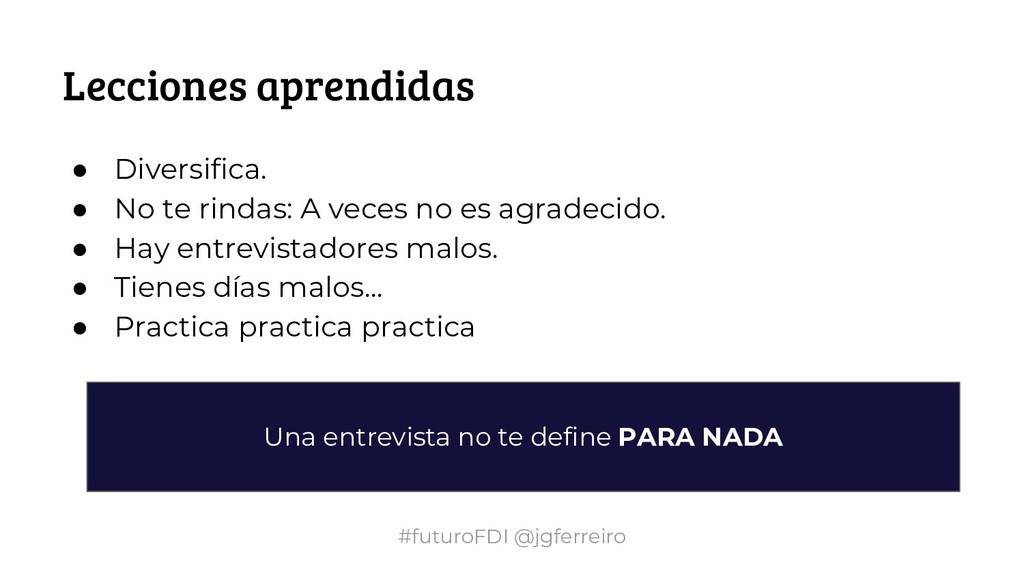 #futuroFDI @jgferreiro Lecciones aprendidas ● D...
