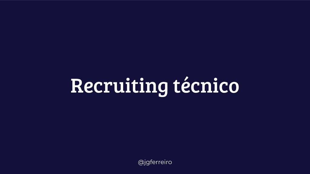 @jgferreiro Recruiting técnico