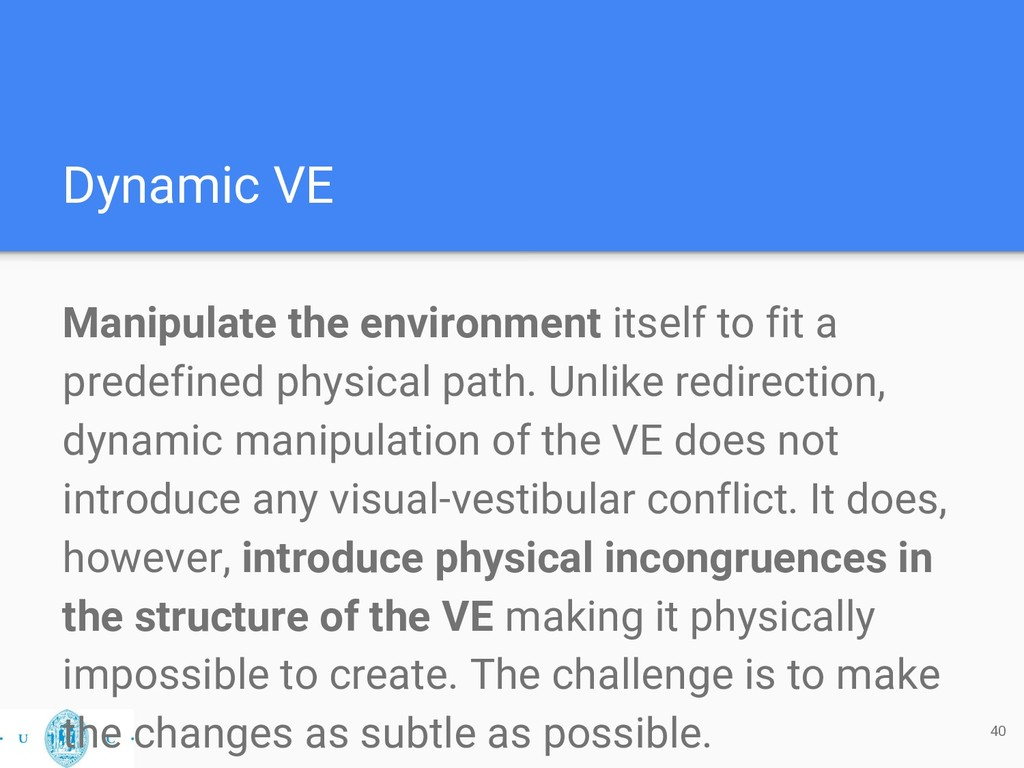 Dynamic VE Manipulate the environment itself to...
