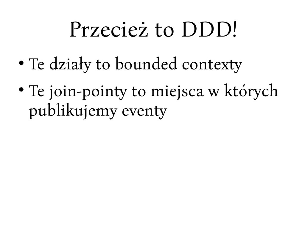 Prcecież to DDD! ● Te dciały to bounded context...