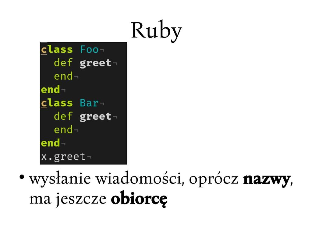 Ruby ● wysłanie wiadomości, oprócc nazwy, ma je...