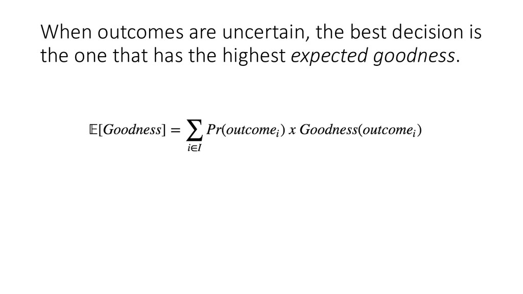 When outcomes are uncertain, the best decision ...