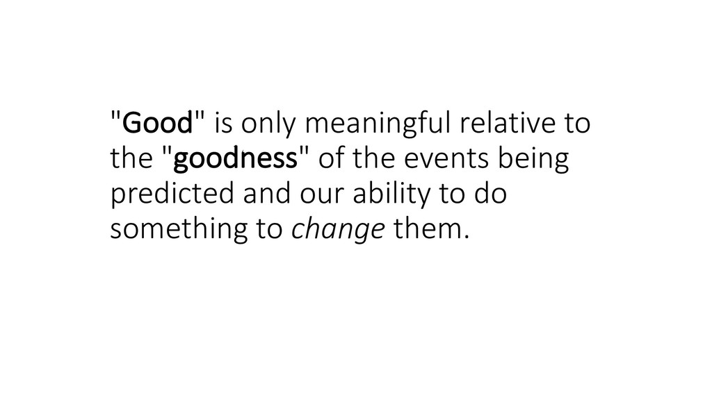 """Good"" is only meaningful relative to the ""good..."