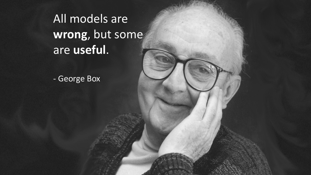 All models are wrong, but some are useful. - Ge...