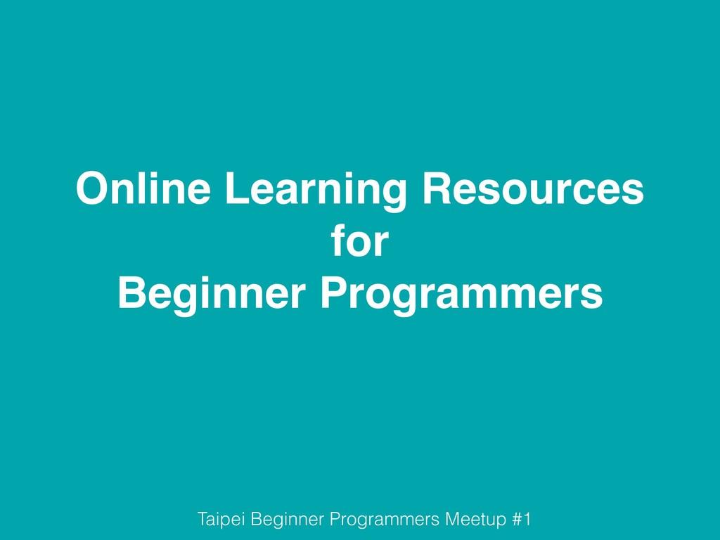 Online Learning Resources ! for! Beginner Progr...
