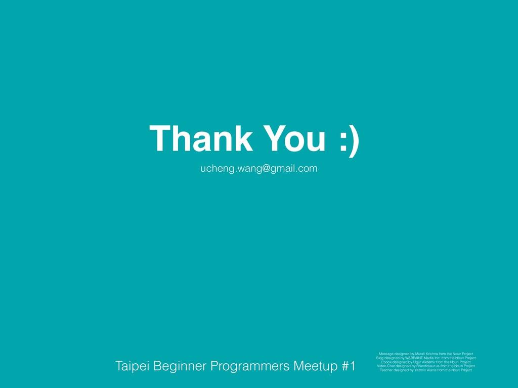 Thank You :) ucheng.wang@gmail.com Taipei Begin...