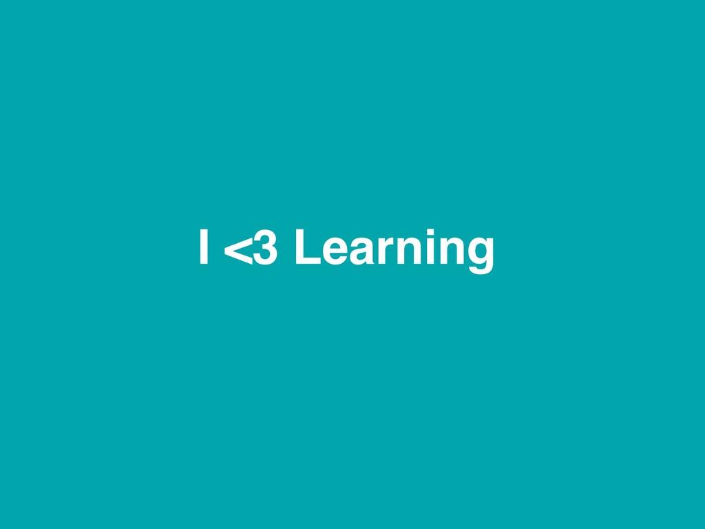 I <3 Learning