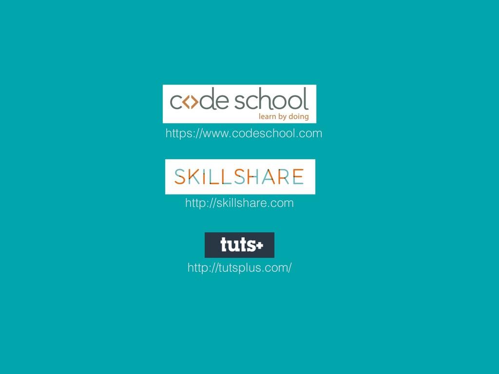 https://www.codeschool.com http://skillshare.co...