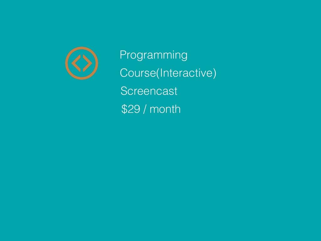 $29 / month Course(Interactive) Screencast Prog...