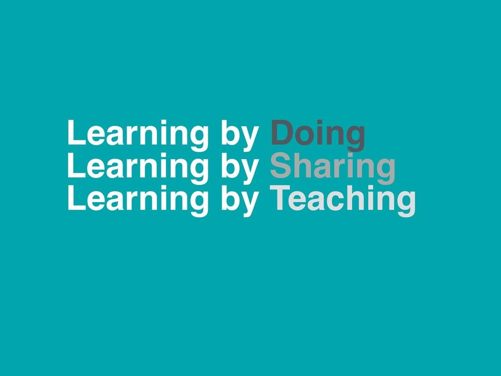 Learning by Doing Learning by Sharing Learning ...