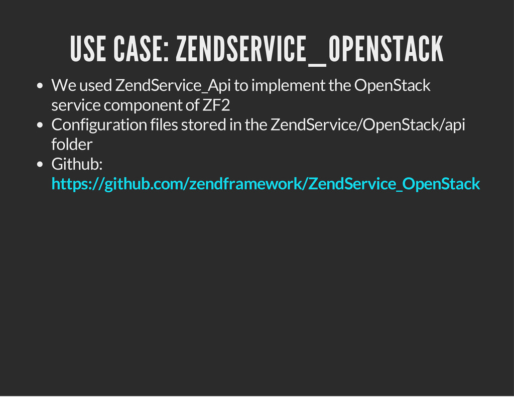USE CASE: ZENDSERVICE_OPENSTACK We used ZendSer...