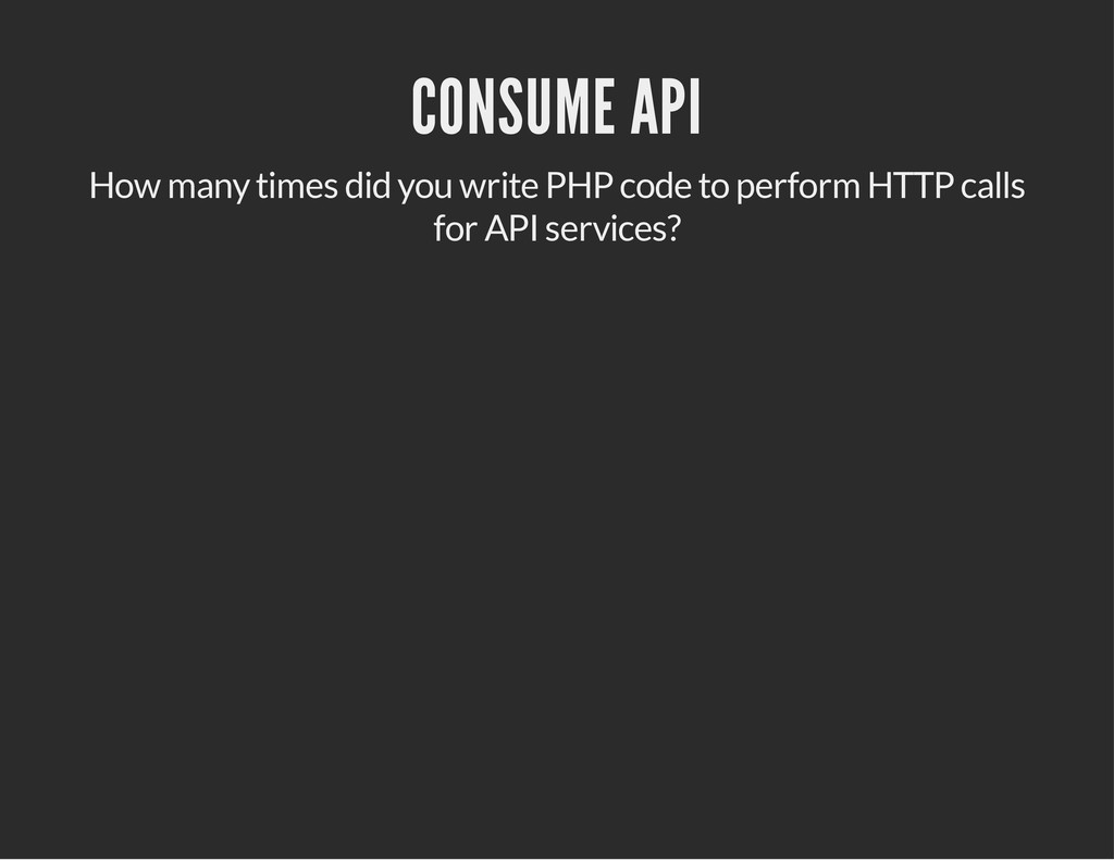 CONSUME API How many times did you write PHP co...