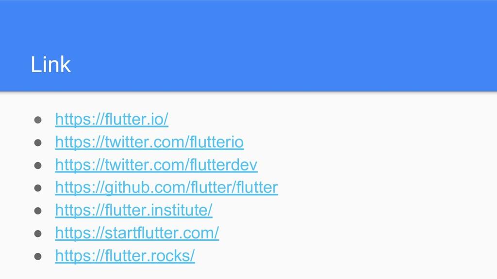 Link ● https://flutter.io/ ● https://twitter.co...