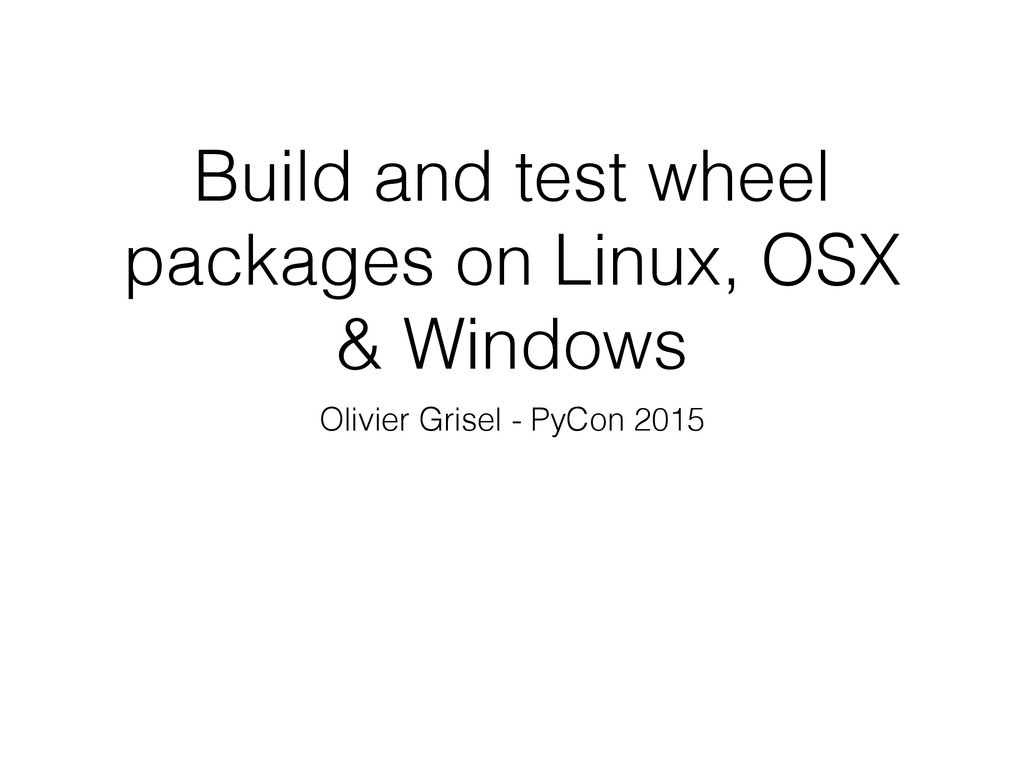 Build and test wheel packages on Linux, OSX & W...