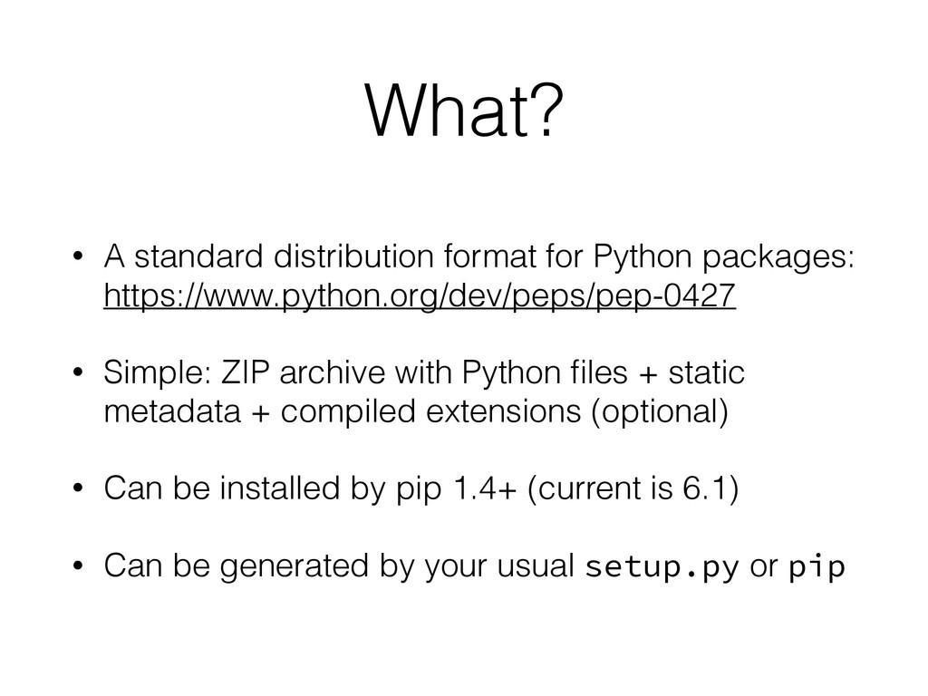 What? • A standard distribution format for Pyth...
