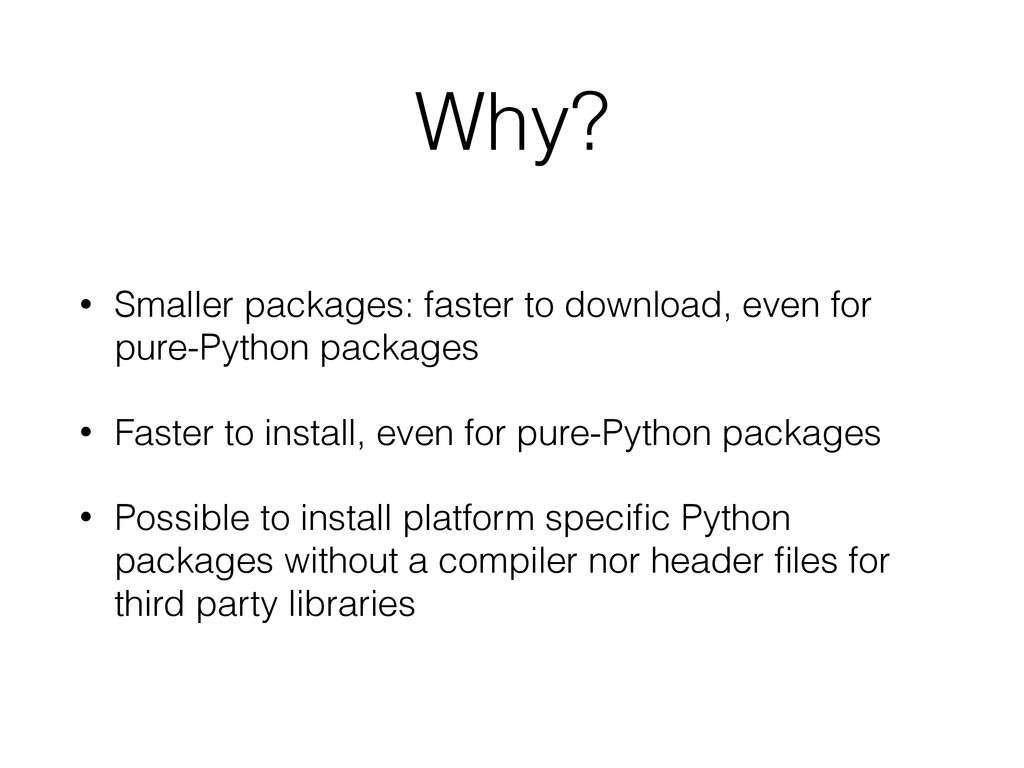Why? • Smaller packages: faster to download, ev...